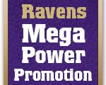 Ravens Mega Power Promotion